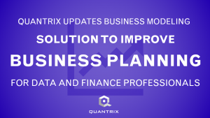 Quantrix Updates Business Modeling Solution to Improve Business Planning for Data and Finance Professionals